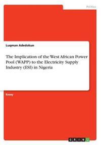 The Implication of the West African Power Pool (Wapp) to the Electricity Supply Industry (Esi) in Nigeria