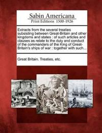Extracts from the Several Treaties Subsisting Between Great-Britain and Other Kingdoms and States