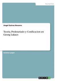Teoria, Proletariado y Cosificacion en Georg Lukacs