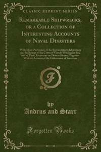 Remarkable Shipwrecks, or a Collection of Interesting Accounts of Naval Disasters