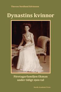 Dynastins kvinnor : företagarfamiljen Ekman under tidigt 1900-tal