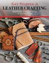 Get Started in Leather Crafting: Step-By-Step Techniques and Tips for Crafting Success