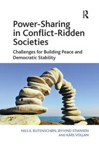 Power-Sharing in Conflict-Ridden Societies: Challenges for Building Peace and Democratic Stability