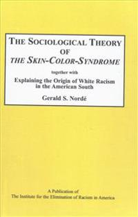 The Sociological Theory of The Skin-Color-Syndrome Together with Explaining the Origin of White Racism in the American South