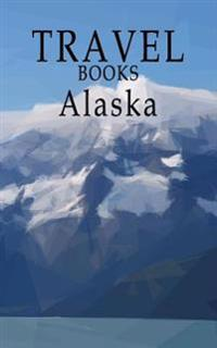 Travel Books Alaska: Blank Travel Journal, 5 X 8, 108 Lined Pages (Travel Planner & Organizer)