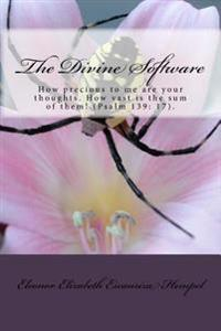 The Divine Software: How Precious to Me Are Your Thoughts, God! How Vast Is the Sum of Them!