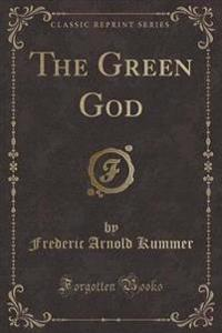 The Green God (Classic Reprint)