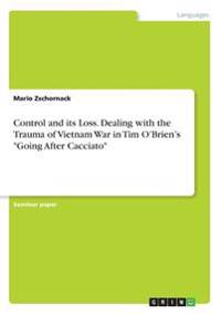 Control and Its Loss. Dealing with the Trauma of Vietnam War in Tim O'Brien's Going After Cacciato