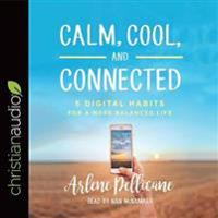Calm, Cool, and Connected: 5 Digital Habits for a More Balanced Life