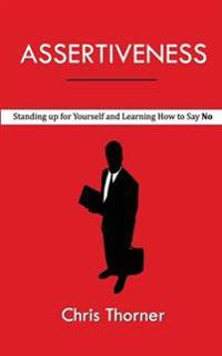 Assertiveness: Standing Up for Yourself and Learning How to Say No