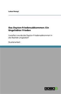 Das Dayton-Friedensabkommen: Ein Ungeliebter Frieden