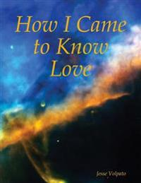 How I Came to Know Love