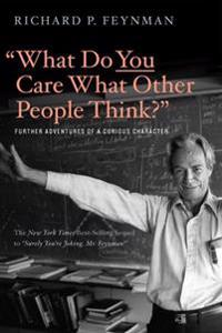 """""""What Do You Care What Other People Think?"""": Further Adventures of a Curious Character"""