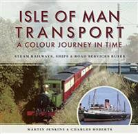 Isle of Man Transport: A Colour Journey in Time