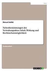 Nebenbestimmungen Des Verwaltungsaktes: Inhalt, Wirkung Und Rechtsschutzmoglichkeit