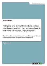 Die Gute Und Die Schlechte Julia Sollten Eine Person Werden. Psychodramatherapie Mit Einer Kindlichen Angstpatientin