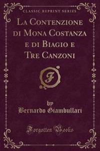 La Contenzione di Mona Costanza e di Biagio e Tre Canzoni (Classic Reprint)