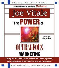 The Power of Outrageous Marketing: Using the 10 Time-Tested Secrets of Titans, Tycoons and Billionaires to Get Rich in Your Own Business