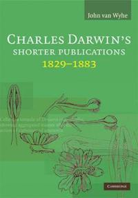 Charles Darwin's Shorter Publications, 1829-1883