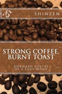Strong Coffee, Burnt Toast: Awkward Poetry of a Lost Monk