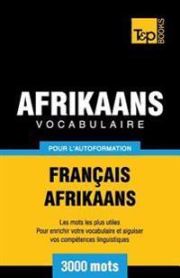 Vocabulaire Francais-Afrikaans Pour L'Autoformation - 3000 Mots