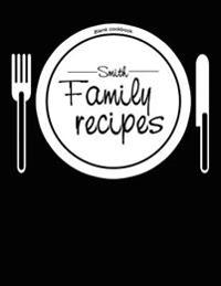 Blank Cookbook Smith Family Recipes: 100 Page Blank Recipe Book