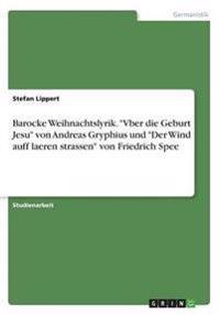 """Barocke Weihnachtslyrik. """"vber Die Geburt Jesu"""" Von Andreas Gryphius Und """"der Wind Auff Laeren Strassen"""" Von Friedrich Spee"""