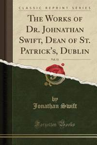 The Works of Dr. Johnathan Swift, Dean of St. Patrick's, Dublin, Vol. 11 (Classic Reprint)