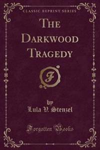 The Darkwood Tragedy (Classic Reprint)