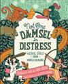 Not One Damsel in Distress: Heroic Girls from World Folklore