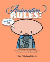 Animation Rules!: Book Two: Art: The Art That Accompanies the Lectures on the Theory, Practice, Aesthetics, History and Personal Experie