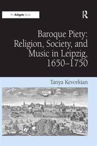 &quote;Baroque Piety: Religion, Society, and Music in Leipzig, 1650?750                                                                                                                             &quote;