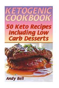 Ketogenic Cookbook: 50 Keto Recipes Including Low Carb Desserts: (Ketogenic Diet, Ketogenic Recipes)