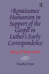 Renaissance Humanism in Support of the Gospel in Luther's Early Correspondence