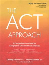 ACT Approach: A Comprehensive Guide for Acceptance and Commitment Therapy