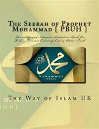 The Seerah of Prophet Muhammad [ Pbuh ]: Learning and Islamic Activities Book for Kids - Islamic Coloring Cut & Paste Book