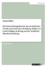 Die Entwicklungstheorie des moralischen Urteils nach Lawrence Kohlberg. Kritik von Carol Gilligan in Bezug auf die weibliche Moralentwicklung
