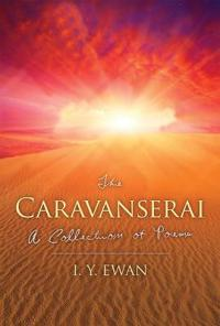 The Caravanserai: A Collection of Poems