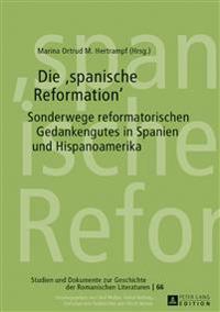 Die «spanische Reformation»: Sonderwege Reformatorischen Gedankenguts in Spanien Und Hispanoamerika