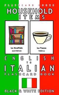 Household Items - English to Italian Flash Card Book: Black and White Edition - Italian for Kids