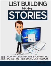 List Building With Stories - How to Use Effective Storytelling to Get Better Email List Results