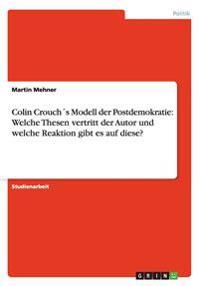 Colin Crouch´s Modell der Postdemokratie: Welche Thesen vertritt der Autor und welche Reaktion gibt es auf diese?