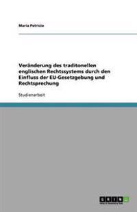 Veranderung Des Traditonellen Englischen Rechtssystems Durch Den Einfluss Der Eu-Gesetzgebung Und Rechtsprechung