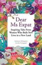 Dear MS Expat: Inspiring Tales from Women Who Built New Lives in a New Land
