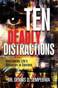 Deadly Distractions: Overcoming Life's Obstacles to Success