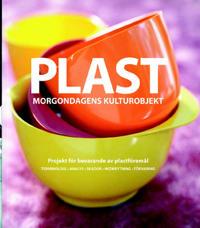 Plast : morgondagens kulturobjekt : projekt för bevarande av plastföremål
