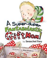 A Super-Duper Fantabulastic Gift Mom!