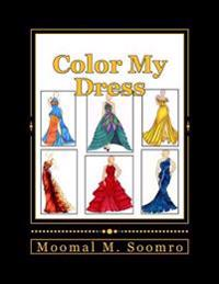 Color My Dress: Fashion Is Life!