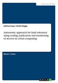 Autonomic approach for fault tolerance using scaling, replication and monitoring of servers in cloud computing