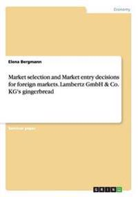 Market selection and Market entry decisions for foreign markets. Lambertz GmbH & Co. KG's gingerbread
